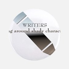 """Writers hang around shady characters 3.5"""" Button"""