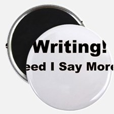 Writing! Need I Say More? Magnet