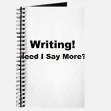 Writing! Need I Say More? Journal