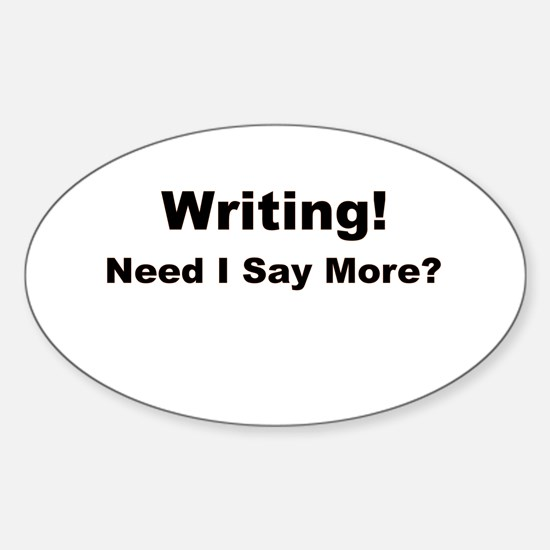 Writing! Need I Say More? Sticker (Oval)