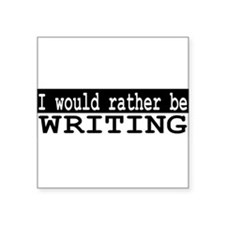 "I would rather be writing Square Sticker 3"" x 3"""