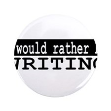 "I would rather be writing 3.5"" Button"