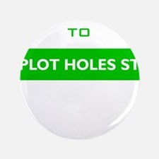 """Welcome to Plot Holes St 3.5"""" Button"""