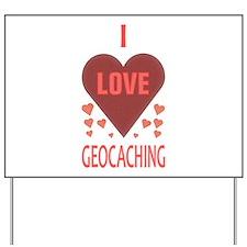 I LOVE GEOCACHING Yard Sign