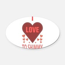 i love to shimmy Oval Car Magnet