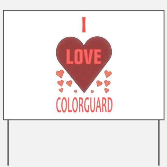 I LOVE COLORGUARD Yard Sign