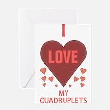 I LOVE MY QUADRUPLETS Greeting Card