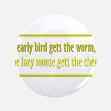 "Early Bird Gets the Worm 3.5"" Button"