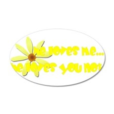 He Loves You Not 35x21 Oval Wall Decal