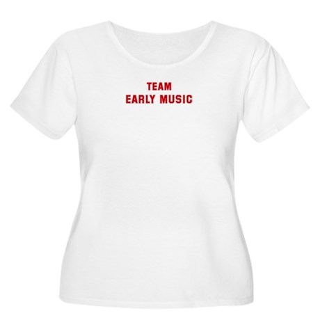 Team EARLY MUSIC Women's Plus Size Scoop Neck T-Sh
