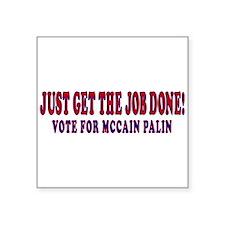 "Mccain Palin Get the Job Done Square Sticker 3"" x"