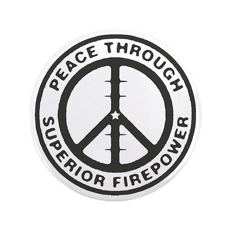 "Peace Through Superior Firepower 3.5"" Button"