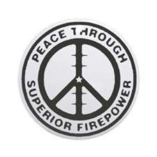 Peace Through Superior Firepower Round Ornament