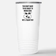 Crazy To Work Here Thermos Mug