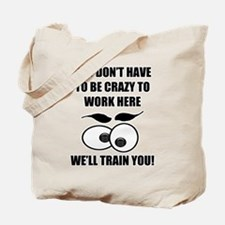 Crazy To Work Here Tote Bag