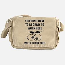 Crazy To Work Here Messenger Bag