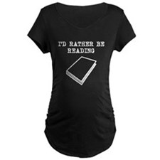 Id Rather Be Reading Maternity T-Shirt