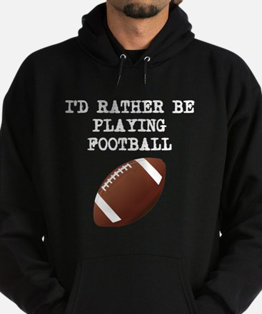 Id Rather Be Playing Football Hoodie