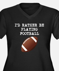 Id Rather Be Playing Football Plus Size T-Shirt