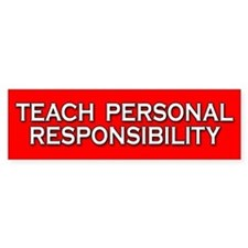 Teach Personal Responsibility Bumper Bumper Sticker