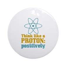 Proton Positively Ornament (Round)