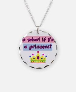 So what if Im a princess? Necklace