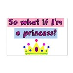 So what if Im a princess? Wall Decal