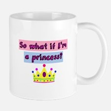 So what if Im a princess? Mugs