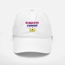 So what if Im a princess? Baseball Baseball Baseball Cap