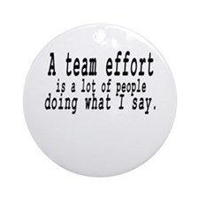 A TEAM EFFORT Ornament (Round)