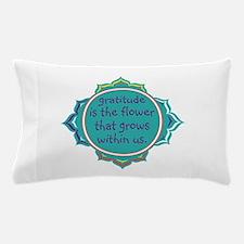 Gratitude is the Flower Pillow Case