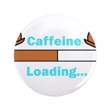 "Caffeine Loading (Mugs) 3.5"" Button"
