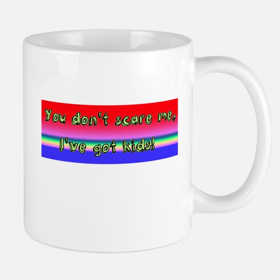 You dont scare me- Ive got kids! Mugs