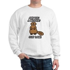 Are You A Beaver? Cuz Dam!! Sweatshirt