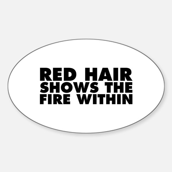 Red Hair Shows the Fire Within Sticker (Oval)