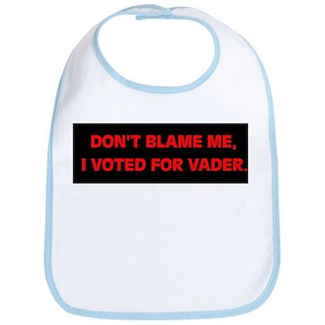 """""""DON'T BLAME ME, I VOTED FOR VADER"""" Bib"""
