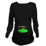Hole in one (Pregnancy Humor) Long Sleeve Maternit