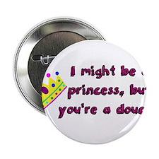"""Princess Douche humor 2.25"""" Button"""