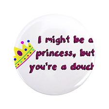 """Princess Douche humor 3.5"""" Button"""