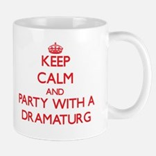 Keep Calm and Party With a Dramaturg Mugs