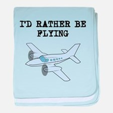Id Rather Be Flying baby blanket