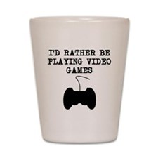 Id Rather Be Playing Video Games Shot Glass