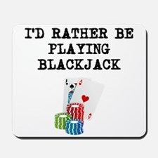 Id Rather Be Playing Blackjack Mousepad