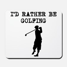 Id Rather Be Golfing Mousepad