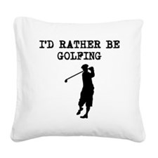 Id Rather Be Golfing Square Canvas Pillow