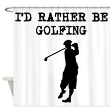Id Rather Be Golfing Shower Curtain