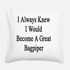 I Always Knew I Would Become  Square Canvas Pillow