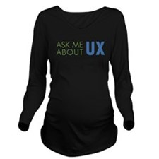 ASK ME ABOUT UX Long Sleeve Maternity T-Shirt