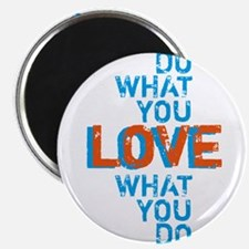 Do what you love, love what you do Magnets