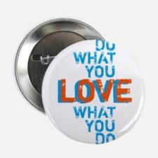"Do what you love, love what you do 2.25"" Button"